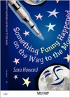Something Funny Happened on the Way to the Moon - Sara Howard