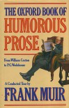 The Oxford Book of Humorous Prose: From William Caxton to P.G. Wodehouse - Frank  Muir