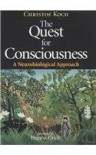 The Quest for Consciousness: A Neurobiological Approach - Christof Koch
