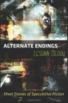 Alternate Endings: Short Stories of Speculative Fiction - Lesann Berry