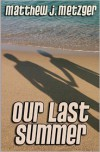 Our Last Summer - Matthew J. Metzger