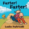 Faster! Faster! - Leslie Patricelli