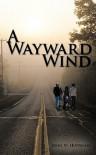 A Wayward Wind - John W. Huffman
