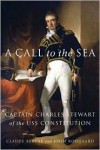 A Call to the Sea: Captain Charles Stewart of the USS Constitution - Claude Berube,  John Rodgaard