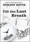 Till The Last Breath - Durjoy Datta