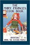 The Mary Frances Cook Book: Adventures Among the Kitchen People - Jane Eayre Fryer