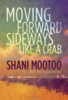 Moving Forward Sideways Like a Crab - Shani Mootoo