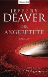 Die Angebetete   - Jeffery Deaver, Thomas Haufschild