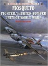 Mosquito Fighter/Fighter-Bomber Units of World War 2 - Martin W. Bowman
