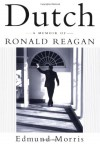 Dutch: A Memoir of Ronald Reagan - Edmund Morris