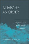 Anarchy as Order: The History and Future of Civic Humanity - Mohammed A. Bamyeh
