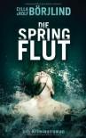Die Springflut: Roman - 'Cilla Börjlind',  'Rolf Börjlind'