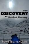 The Discovery of Socket Greeny - Tony Bertauski