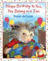 Happy Birthday to You, You Belong in a Zoo - Diane deGroat, Diane deGroat