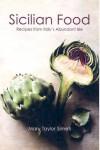 Sicilian Food: Recipes from Italy's Abundant Isle - Mary Taylor Simeti