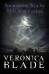 Something Witchy This Way Comes - Veronica Blade
