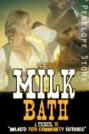 The First Milk Bath(The Prequel to Milked for Community Service) - Penelope Stone