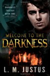 Welcome to the Darkness - L.M. Justus