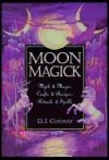 Moon Magick: Myth & Magic, Crafts & Recipes, Rituals & Spells (Llewellyn's Practical Magick) - D.J. Conway