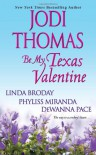 Be My Texas Valentine - Jodi Thomas, Linda L. Broday, Phyliss Miranda, Dewanna Pace