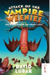Attack of the Vampire Weenies: And Other Warped and Creepy Tales - David Lubar