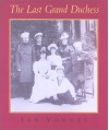 The Last Grand Duchess: Her Imperial Highness Grand Duchess Olga Alexandrovna - Ian Vorres