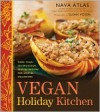 Vegan Holiday Kitchen: More than 200 Delicious, Festive Recipes for Special Occasions - Nava Atlas, Susan Voisin