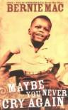 Maybe You Never Cry Again - Bernie Mac, Pablo F. Fenjves