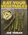 Eat Your Vegetables: Bold Recipes for the Single Cook - Joe Yonan
