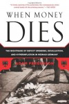 When Money Dies: The Nightmare of Deficit Spending, Devaluation, and Hyperinflation in Weimar Germany - Adam Fergusson