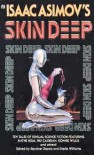 Isaac Asimov's Skin Deep - Gardner R. Dozois, Sheila Williams, Deborah Wessell, Nancy Kress, Kathe Koja, Pat Cadigan, Peni R. Griffin, Connie Willis, James Patrick Kelly, Tanith Lee