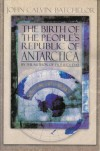 The Birth of the People's Republic of Antarctica: A Novel - John Calvin Batchelor