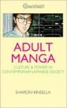 Adult Manga: Culture and Power in Contemporary Japanese Society - Sharon Kinsella
