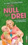 Von Null auf Drei: Vom Kinderwunsch zum Wunschkind durch künstliche Befruchtung - Dr. med. Franziska Rubin