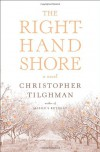The Right-Hand Shore: A Novel - Christopher Tilghman