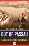 Out of Passau: Leaving a City Hitler Called Home - Anna Rosmus