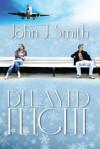 Delayed Flight - John J. Smith