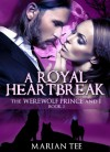 A Royal Heartbreak (The Werewolf Prince And I, Book 2) - Marian Tee