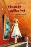 Mike und ich und Max Ernst - Antonia Michaelis