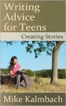 Writing Advice for Teens: Creating Stories - Mike Kalmbach