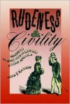 Rudeness and Civility: Manners in Nineteenth-Century Urban America - John F. Kasson