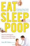 Eat, Sleep, Poop: A Complete Common Sense Guide to Your Baby's First Year--from a Pediatrician/Dad - Scott W. Cohen
