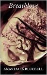 Breathlove - Anastacia Bluebell