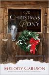 The Christmas Pony - Melody Carlson