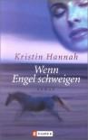 Wenn Engel schweigen: Roman - Kristin Hannah