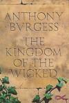 The Kingdom of the Wicked =: Mamlekhet Arsha'im [I.E. Ha-Resha'im] - Anthony Burgess