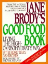 Jane Brody's Good Food Book: Living the High-Carbohydrate Way - Jane E. Brody