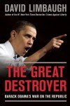 The Great Destroyer: Barack Obama's War on the Republic - David Limbaugh