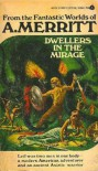 Dwellers in the Mirage - A. Merritt