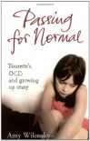 Passing for normal: Tourette's, OCD and growing up crazy - Amy Wilensky